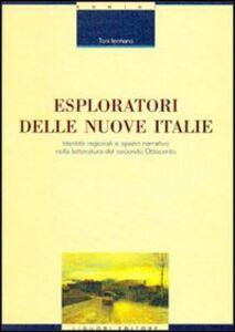 Libro Esploratori delle nuove Italie. Identità regionali e spazio narrativo nella letteratura del secondo Ottocento Toni Iermano