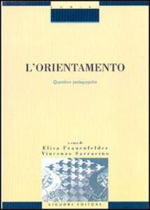 Libro L' orientamento. Questioni pedagogiche Elisa Frauenfelder , Vincenzo Sarracino
