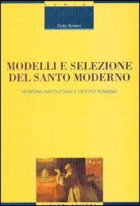 Foto Cover di Modelli e selezione del santo moderno. Periferia napoletana e centro romano, Libro di Giulio Sodano, edito da Liguori