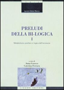 Foto Cover di Preludi della bi-logica. Vol. 1: Metabolismo psichico e logica dell'inconscio., Libro di Ignacio Matte Blanco, edito da Liguori