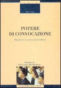 Libro Potere di convocazione. Manuale per una comunicazione efficace Piero Trupia