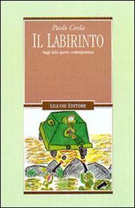 Libro Il labirinto. Saggi sulla guerra contemporanea Paolo Ceola