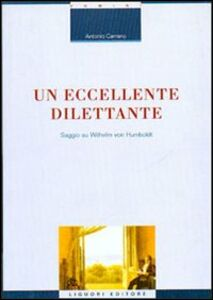 Foto Cover di Un eccellente dilettante. Saggio su Wilhelm von Humboldt, Libro di Antonio Carrano, edito da Liguori