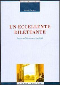 Libro Un eccellente dilettante. Saggio su Wilhelm von Humboldt Antonio Carrano