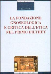 Foto Cover di La fondazione gnoseologica e critica dell'etica nel primo Dilthey, Libro di Giovanni Ciriello, edito da Liguori