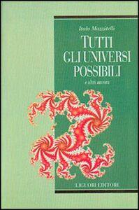 Libro Tutti gli universi possibili e altri ancora Italo Mazzitelli