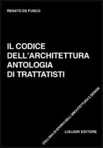 Foto Cover di Il codice dell'architettura. Antologia di trattatisti, Libro di Renato De Fusco, edito da Liguori