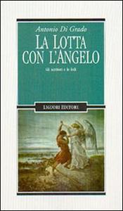 Libro La lotta con l'angelo. Gli scrittori e le fedi Antonio Di Grado