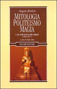 Libro Mitologia, politeismo, magia e altri studi di storia delle religioni (1956-1977) Angelo Brelich