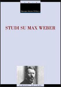 Foto Cover di Studi su Max Weber, Libro di Giuseppe A. Di Marco, edito da Liguori