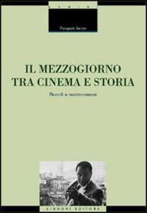 Libro Il Mezzogiorno tra cinema e storia. Ricordi e testimonianze Pasquale Iaccio