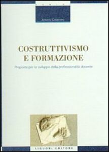 Libro Costruttivismo e formazione. Proposte per lo sviluppo della professionalità docente Antonio Cosentino