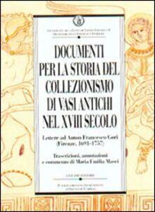 Foto Cover di Documenti per la storia del collezionismo di vasi antichi nel XVIII secolo. Lettere ad Anton Francesco Gori (Firenze, 1691-1757), Libro di M. Emilia Masci, edito da Liguori