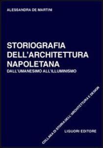 Foto Cover di Storiografia dell'architettura napoletana. Dall'umanesimo all'illuminismo, Libro di Alessandra De Martini, edito da Liguori