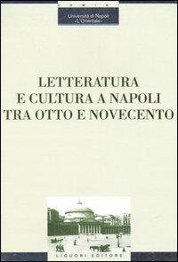 Image of Letteratura e cultura a Napoli tra Otto e Novecento. Atti del Convegno (Napoli, 28 novembre-1 dicembre 2001)