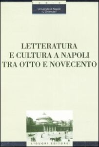 Libro Letteratura e cultura a Napoli tra Otto e Novecento. Atti del Convegno (Napoli, 28 novembre-1 dicembre 2001)
