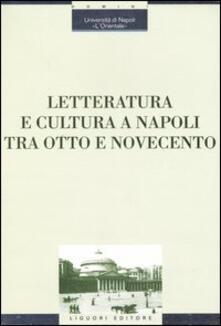 Letteratura e cultura a Napoli tra Otto e Novecento. Atti del Convegno (Napoli, 28 novembre-1 dicembre 2001)