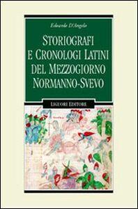 Libro Storiografi e cronologi latini del Mezzogiorno normanno-svevo Edoardo D'Angelo