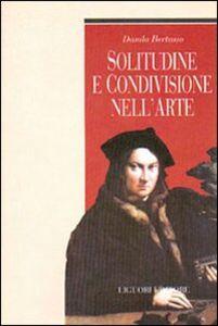 Foto Cover di Solitudine e condivisione nell'arte, Libro di Danila Bertasio, edito da Liguori