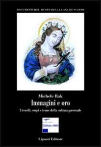 Libro Immagini e oro. Utensili, corpi e icone della cultura pastorale Michele Rak