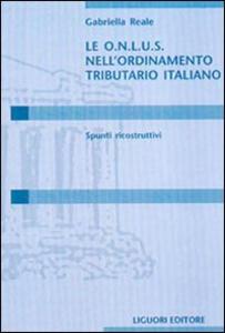 Libro Le Onlus nell'ordinamento tributario italiano. Spunti ricostruttivi Gabriella Reale