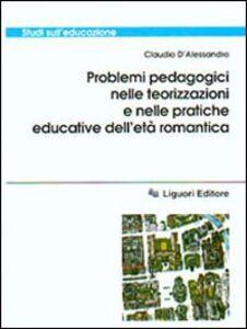 Foto Cover di Problemi pedagogici nelle teorizzazioni e nelle pratiche educative dell'età romantica, Libro di Claudio D'Alessandro, edito da Liguori