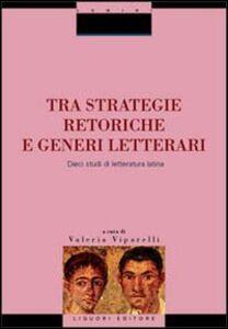 Foto Cover di Tra strategie retoriche e generi letterari. Dieci studi di letteratura latina, Libro di  edito da Liguori