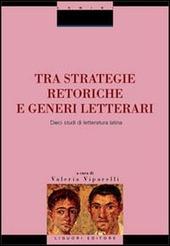 Tra strategie retoriche e generi letterari. Dieci studi di letteratura latina