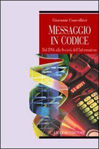 Libro Messaggio in codice. Dal DNA alla società dell'informazione Giovanni Cancellieri