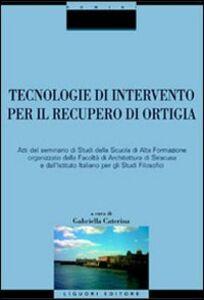 Foto Cover di Tecnologie di intervento per il recupero di Ortigia, Libro di  edito da Liguori