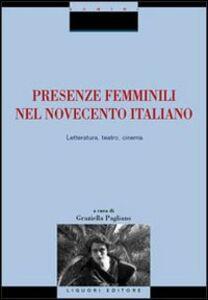 Libro Presenze femminili nel Novecento italiano. Letteratura, teatro, cinema