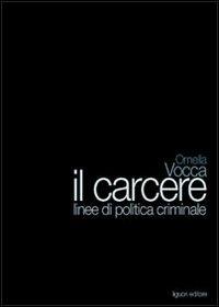 Il Il carcere. Linee di politica criminale - Vocca Ornella - wuz.it