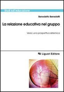 Libro La relazione educativa nel gruppo. Verso una prospettiva sistemica Benedetto Benedetti