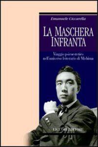 Libro La maschera infranta. Viaggio psicoestetico nell'universo letterario di Mishima Emanuele Ciccarella