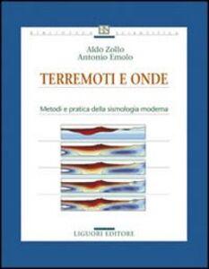 Libro Terremoti e onde. Metodi e pratica della sismologia moderna Aldo Zollo , Antonio Emolo