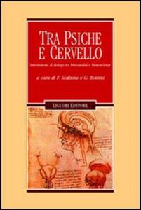 Libro Tra psiche e cervello. Introduzione al dialogo tra psicoanalisi e neuroscienze