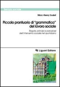 Libro Piccolo prontuario di «grammatica» del lavoro sociale. Regole, principi e paradossi dell'intervento sociale nel quotidiano Marc-Henry Soulet