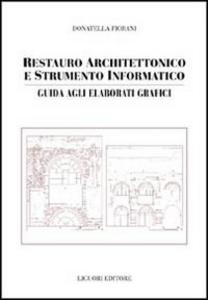 Libro Restauro architettonico e strumento informatico. Guida agli elaborati grafici Donatella Fiorani