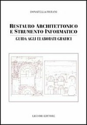 Restauro architettonico e strumento informatico. Guida agli elaborati grafici