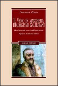 Libro Il vero in maschera: dialogismi galileiani. Idee e forme nelle prose scientifiche del Seicento Emanuele Zinato
