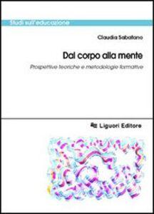 Libro Dal corpo alla mente. Prospettive teoriche e metodologiche formative Claudia Sabatano