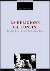 La religione del confine. Benedetto Croce e Giovanni Gentile lettori di Dante