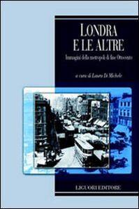 Foto Cover di Londra e le altre immagini della metropoli di fine Ottocento, Libro di  edito da Liguori