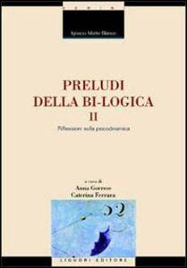 Foto Cover di Preludi della bi-logica. Vol. 2: Riflessioni sulla psicodinamica., Libro di Ignacio Matte Blanco, edito da Liguori