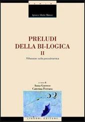Preludi della bi-logica. Vol. 2: Riflessioni sulla psicodinamica.