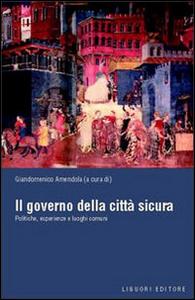 Libro Il governo della città sicura. Politiche, esperienze e luoghi comuni