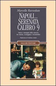 Libro Napoli... Serenata calibro 9. Storia e immagini della camorra tra cinema, sceneggiata e neomelodici Marcello Ravveduto