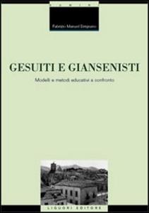 Libro Gesuiti e Giansenisti. Modelli e metodi educativi a confronto Fabrizio Manuel Sirignano