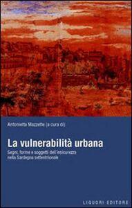 Foto Cover di La vulnerabilità urbana. Segni, forme e soggetti dell'insicurezza nella Sardegna settentrionale, Libro di  edito da Liguori