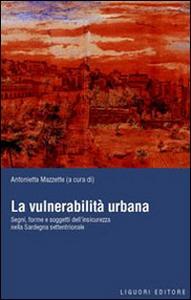 Libro La vulnerabilità urbana. Segni, forme e soggetti dell'insicurezza nella Sardegna settentrionale
